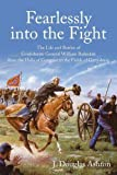 Fearlessly into the Fight: The Life and Battles of Confederate General William Barksdale from the Halls of Congress to the Fields of Gettysburg