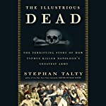 The Illustrious Dead: Napoleon, Typhus, and the Dream of World Conquest   Stephan Talty