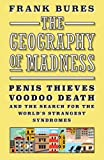 img - for The Geography of Madness: Penis Thieves, Voodoo Death, and the Search for the Meaning of the World's Strangest Syndromes book / textbook / text book