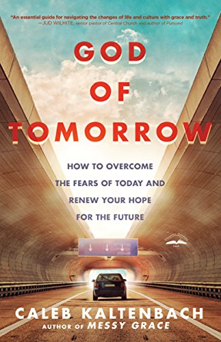 God of Tomorrow: How to Overcome the Fears of Today and Renew Your Hope for the Future by [Kaltenbach, Caleb]