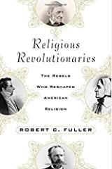 Religious Revolutionaries: The Rebels Who Reshaped American Religion Hardcover