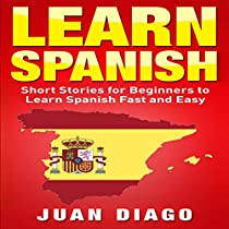 LEARN SPANISH: SHORT STORIES TO LEARN SPANISH FAST & EASY