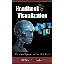 Handbook of Visualization: Utilize Your Daydream and Turn It into Reality