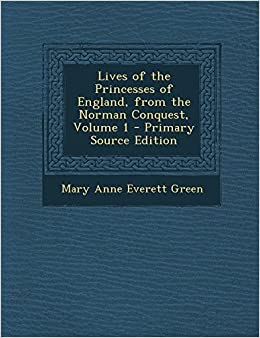 Lives of the Princesses of England, from the Norman Conquest, Volume 1 - Primary Source Edition