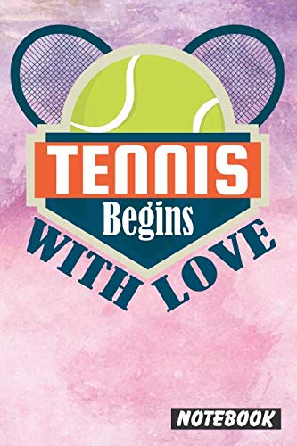 "Tennis Begins With Love: Notebook (Journal, Diary). Composition Book College Ruled Lined Paper. 6""x9"" 120 pages (60 sheets). Gift for Tennis, girls, ... lovers, father's day, Anniversary, Christmas."