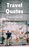 Travel Quotes: 17 Inspiring Quotes That Will Make You Want To Travel The World (Part I)