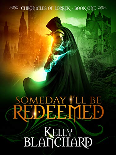 Someday I'll Be Redeemed (The Chronicles of Lorrek Book 1) by [Blanchard, Kelly]
