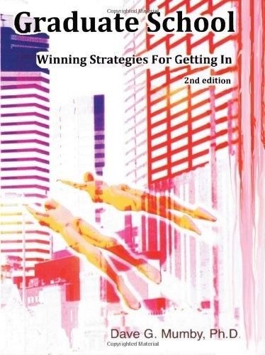 Graduate School: Winning Strategies for Getting in by Dave G. Mumby, Ph.D. (February 7, 2012) Paperback