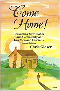 Come Home: Reclaiming Spirituality and Community As Gay Men and Lesbians
