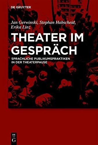 Theater Im Gespräch: Sprachliche Publikumspraktiken in Der Theaterpause