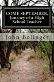 COME SEPTEMBER, Journey of a High School Teacher, John Bolinger, 1477631402