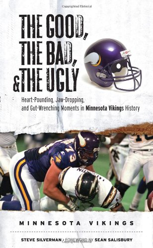 The Good, the Bad, & the Ugly: Minnesota Vikings: Heart-Pounding, Jaw-Dropping, and Gut-Wrenching Moments from Minnesota Vikings ()
