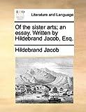 Of the Sister Arts; an Essay Written by Hildebrand Jacob, Esq, Hildebrand Jacob, 1170400329