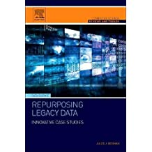 Repurposing Legacy Data: Innovative Case Studies (Computer Science Reviews and Trends)