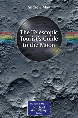 The Telescopic Tourist's Guide to the Moon (The Patrick Moore Practical Astronomy - Stores Landing Mays