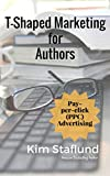 Pay-per-click (PPC) Advertising: Mini Ebook (T-Shaped Marketing for Authors 5)