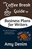The Coffee Break Guide to Business Plans for Writers, Amy Denim, 0615946852