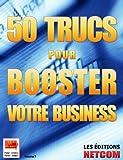 50 Trucs pour Booster votre Business (Trucs et Astuces t. 7) (French Edition)