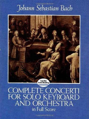 Complete Concerti for Solo Keyboard and Orchestra in Full Score (Dover Music Scores) by Dover Publications