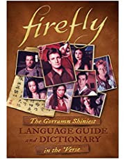 Firefly: The Gorramn Shiniest Language Guide and Dictionary in the 'Verse: The Gorramn Shiniest Dictionary and Phrasebook in the 'Verse