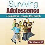 Surviving Adolescence: A Roadmap for Teens and Their Parents | Calvin Colarusso MD