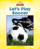 Let's Play Soccer (Beginning-to-read)