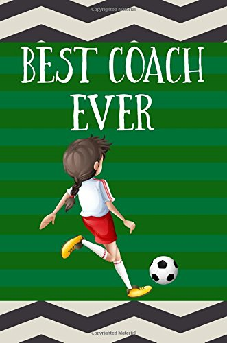 Best Coach Ever: Soccer Coach Gifts (Soccer Notebook Journal)(Soccer Books For Kids)(V35)