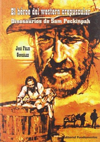 Descargar Libro El Héroe Del Western Crepuscular: Dinosaurios De Sam Peckinpack José Félix González