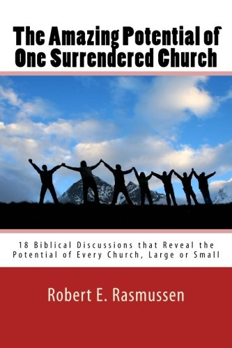 Download The Amazing Potential of One Surrendered Church: 18 Biblical Discussions that Reveal the Potential of Every Church, Large or Small PDF
