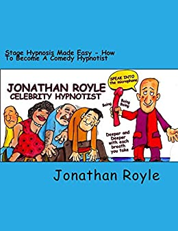 Stage Hypnosis Made Easy: How to Become a Comedy Hypnotist by [Royle, Jonathan, Smith, Alex]