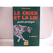 CHIEN ET LA LOI (LE) : GUIDE PRATIQUE 5EME EDITION