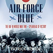 Air Force Blue: The RAF in World War Two - Spearhead of Victory Audiobook by Patrick Bishop Narrated by Tim Frances