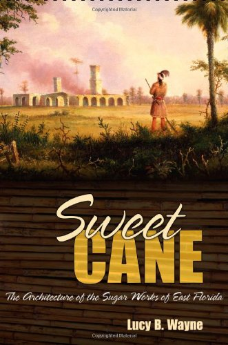 (Sweet Cane: The Architecture of the Sugar Works of East Florida)