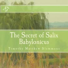 The Secret of Salix Babylonicus: A Parable of the Weeping Willow