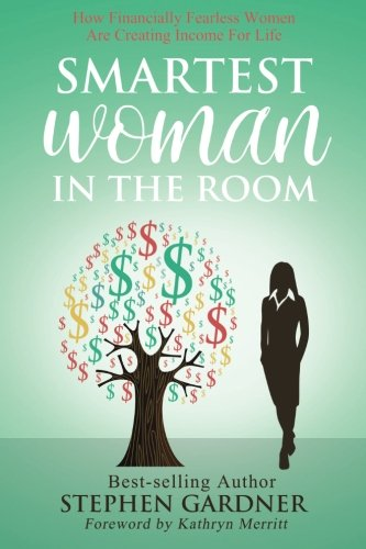 Smartest Woman in the Room: How Financially Fearless Women Are Creating Income For Life