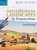 Mediterranean Landscapes in Watercolour, Geoff Kersey, 1844486478