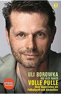 uli borowka volle pulle mein doppelleben als fussballprofi und alkoholiker
