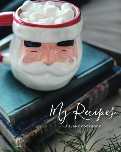 My Recipes: Blank Christmas Recipe Journal: A Blank Cookbook (Holiday Recipe Journals) (Volume 4) by Journals for Women