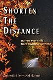Shorten the Distance, Dannette Ellenwood Hunnel, 1425902995