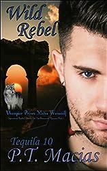 Wild Rebel (Vhampier Prince Mates Werewolf): Supernatural Realm Enforcers Elite Ops Paranormal Romance Book 3 (Tequila 10)