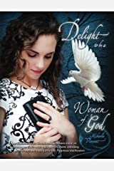 Delight to Be a Woman of God (MV best seller Bible study guide/devotion workbook on drawing near to God, acceptance, dating, loving well, armor of ... God's will, breaking free, friendship) Paperback