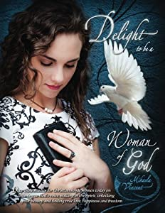 Delight to Be a Woman of God (MV best seller Bible study guide/devotion workbook on drawing near to God, acceptance, dating, loving well, armor of God's will, breaking free, friendship)