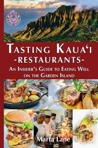 Download Tasting Kauai Restaurants: An Insider's Guide to Eating Well on the Garden Island pdf epub