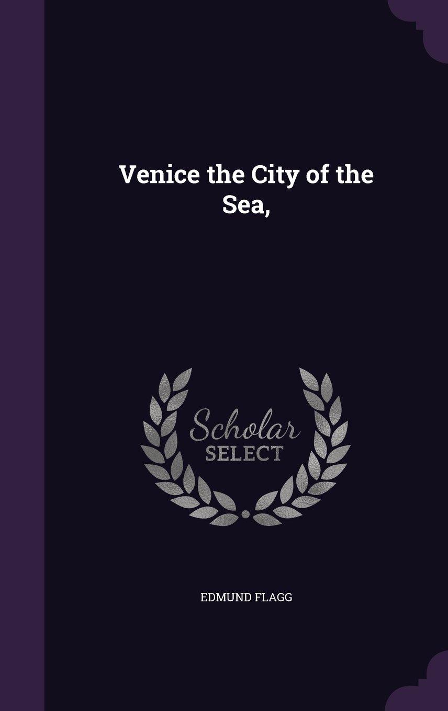 Download Venice the City of the Sea, ebook