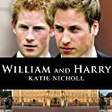 William and Harry Audiobook by Katie Nicholl Narrated by Justine Eyre