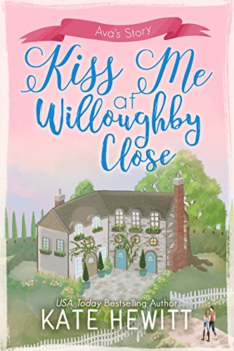Kiss Me at Willoughby Close (Willoughby Close Series Book 4) by [Hewitt, Kate]
