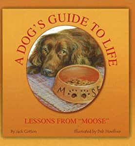 A Dog's Guide to Life: Lessons from Moose by Jack Cotton (2006-01-01)