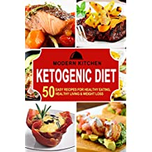 KETOGENIC DIET: 50 Easy Recipes for: Healthy Eating, Healthy Living, & Weight Loss