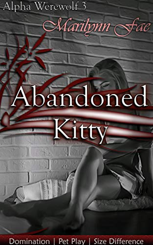 Abandoned Kitty: Domination | Pet Play | Size Difference (Alpha Werewolf Book 3) por Marilynn Fae