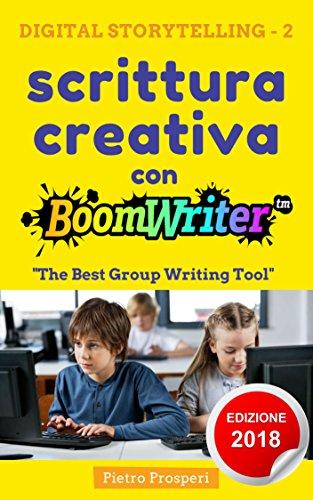 Scrittura creativa con BoomWriter: The Best Group Writing Tool (Digital Storytelling Vol. 2) (Italian Edition)
